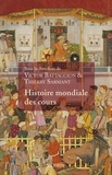 Victor Battaggion et Thierry Sarmant - Histoire mondiale des cours - De l'Antiquité à nos jours.