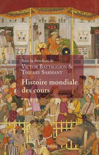Histoire mondiale des cours - Victor Battaggion, Thierry Sarmant - Format ePub - 9782262079420 - 17,99 €