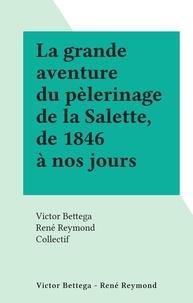 Victor Bettega et René Reymond - La grande aventure du pèlerinage de la Salette, de 1846 à nos jours.
