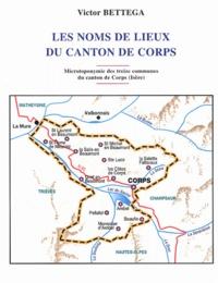 Victor Bettega - Les noms de lieux du canton de Corps (Isère).