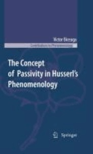 Victor Biceaga - The Concept of Passivity in Husserl's Phenomenology.