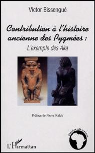 Victor Bissengué - Contribution à l'histoire ancienne des Pygmées - L'exemple des Aka.