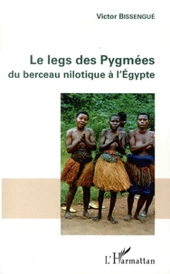 Victor Bissengué - Le legs des Pygmées du berceau nilotique à l'Egypte.