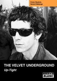 Victor Bockris et Gerard Malanga - The Velvet Undergound - Up-Tight.