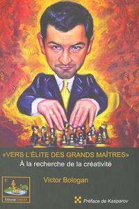 Victor Bologan - Vers l'élite des grands maîtres - A la recherche de la créativité.