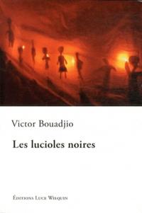 Victor Bouadjio - Les lucioles noires.