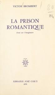 Victor Brombert - La prison romantique - Essai sur l'imaginaire.