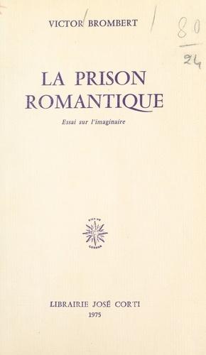 La prison romantique. Essai sur l'imaginaire