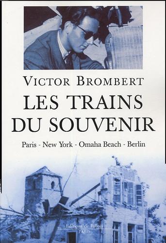 Victor Brombert - Les trains du souvenir - Paris-New York-Omaha Beach-Berlin.