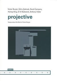 Victor Burgin et David Campany - Projective - Essays about the Work of Victor Burgin.
