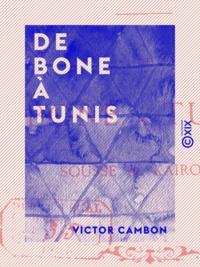 Victor Cambon - De Bone à Tunis - Sousse et Kairouan.