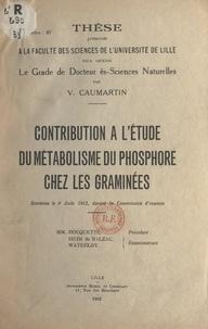 Victor Caumartin - Contribution à l'étude du métabolisme du phosphore chez les graminées - Thèse présentée à la Faculté des sciences de l'Université de Lille pour obtenir le grade de Docteur ès-sciences naturelles soutenue le 9 juin 1953, devant la commission d'examen.