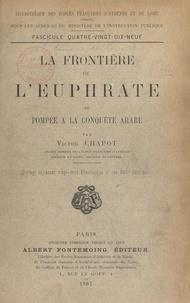 Victor Chapot - La frontière de l'Euphrate, de Pompée à la conquête arabe - Ouvrage contenant 22 illustrations et une carte hors-texte.