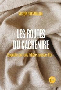 Victor Chevrillon - Les routes du cachemire - Enquête sur une filière cousue d'or.
