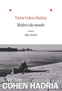 Victor Cohen Hadria - Maîtres du monde.