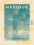 Victor Considérant - Mexique - Quatre lettres au maréchal Bazaine.