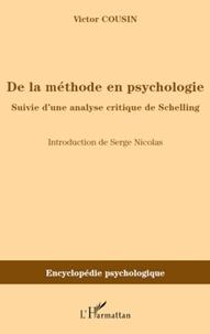 Victor Cousin - De la méthode en psychologie - Suivie d'une analyse critique de Schelling.
