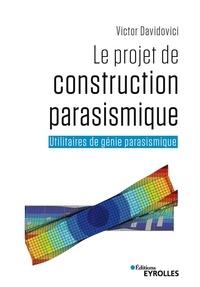 Livres en ligne à télécharger gratuitement pdf Le projet de construction parasismique  - Utilitaires de génie parasismique 9782212675429 par Victor Davidovici