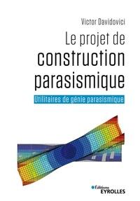 Rechercher des livres à télécharger gratuitement Le projet de construction parasismique  - Utilitaires de génie parasismique 9782212731859 par Victor Davidovici