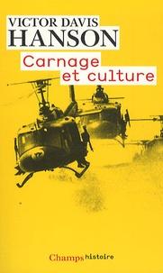 Victor Davis Hanson - Carnage et culture - Les grandes batailles qui ont fait l'Occident.