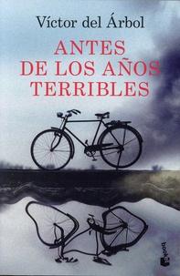 Victor del Arbol - Antes de los años terribles.