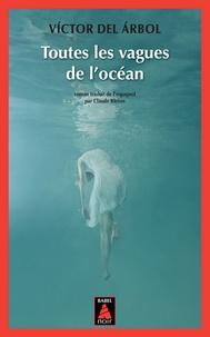 Toutes les vagues de l'océan - Victor Del Arbol |