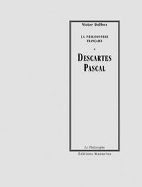 Victor Delbos - Descartes - Pascal - La Philosophie Française.