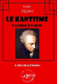 Victor Delbos - Le kantisme et la science de la morale - édition intégrale.