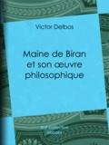 Victor Delbos - Maine de Biran et son œuvre philosophique.