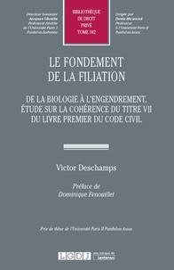 Victor Deschamps - Le fondement de la filiation - De la biologie à l'engendrement, étude sur la cohérence du Titre VII du livre premier du Code civil.
