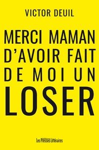 Victor Deuil - Merci maman d'avoir fait de moi un loser.