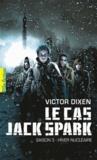 Victor Dixen - Le cas Jack Spark Tome 3 : Hiver nucléaire.