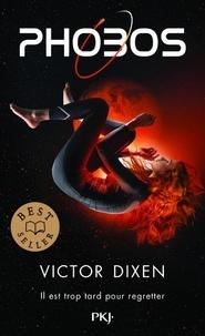 Victor Dixen - Phobos Tome 1 : Il est trop tard pour regretter.