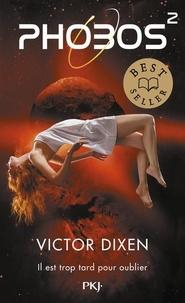 Victor Dixen - Phobos Tome 2 : Il est trop tard pour oublier.