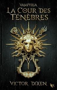 Victor Dixen - Vampyria - Livre 1, La cour des ténèbres.