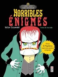 Victor Escandell et Ana Gallo - Horribles énigmes - Résous 10 mystères inspirés des monstres de légendes.