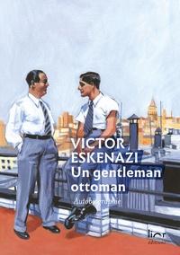 Victor Eskenazi - Un gentleman ottoman - Autobiographie.