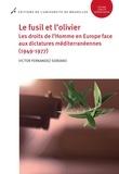 Victor Fernandez Soriano - Le fusil et l'olivier - Les droits de l'Homme en Europe face aux dictatures méditerranéennes (1949-1977).