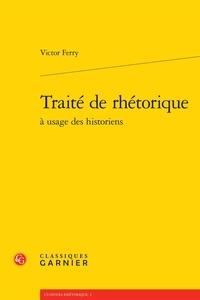 Victor Ferry - Traité de rhétorique à usage des historiens.