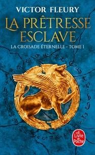 Victor Fleury - La croisade éternelle Tome 1 : La prêtresse esclave.