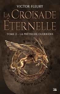 Victor Fleury - La croisade éternelle Tome 2 : La Prêtresse guerrière.