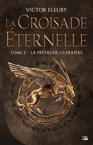 La croisade éternelle Tome 2 La Prêtresse guerrière