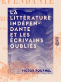 Victor Fournel - La Littérature indépendante et les écrivains oubliés - Essais de critique et d'érudition sur le XVIIe siècle.
