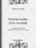 Victor Fournel - Promenades d'un touriste - Voyage en Hollande - Excursion en Savoie et en Suisse.