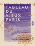 Victor Fournel - Tableau du vieux Paris.