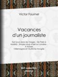 Victor Fournel - Vacances d'un journaliste - Huit jours dans les Vosges - De Paris à Madrid - Simple coup d'oeil sur Londres - A travers l'Allemagne et l'Autriche-Hongrie.