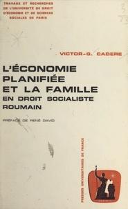 Victor-G. Cadère et  Travaux et recherches de l'Uni - L'économie planifiée et la famille en droit socialiste roumain.