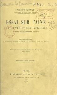 Victor Giraud - Essai sur Taine, son œuvre et son influence - D'après des documents inédits, avec des extraits de quarante articles de Taine, non recueillis dans ses œuvres.
