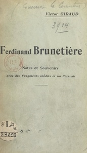 Victor Giraud - Ferdinand Brunetière - Notes et souvenirs, avec des fragments inédits et un portrait.