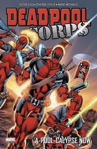 Victor Gischler et Rob Liefeld - Deadpool Corps - A-Pool-calypse Now.